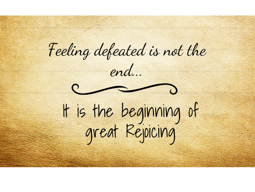 Feeling Defeated Is not the end…