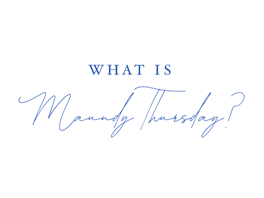 Maundy Thursday Explained