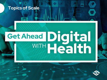 Get Ahead With Digital Health - A Scalefocus Webinar Recap