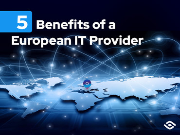 5 Benefits of Outsourcing with a European IT Provider