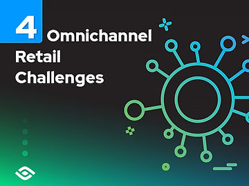 4 Challenges You Will Face in Omnichannel Retail