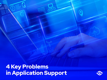 4 Key Problems Businesses Face in Application Support