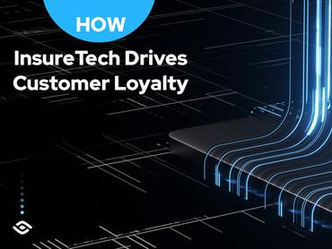 How InsurTech Drives Customer Loyalty