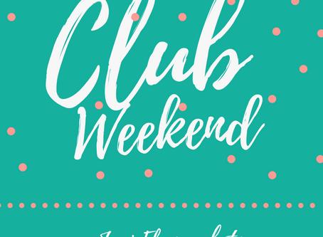 It's Club Weekend!