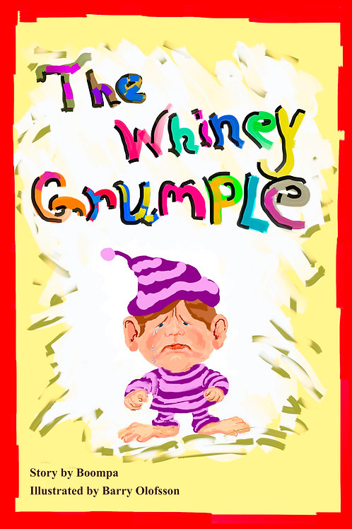 The Whiney Grumple - 30 page soft cover book by Boompa Illustrated by Barry