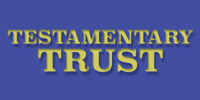 Testamentary Trust & MEDICAID…