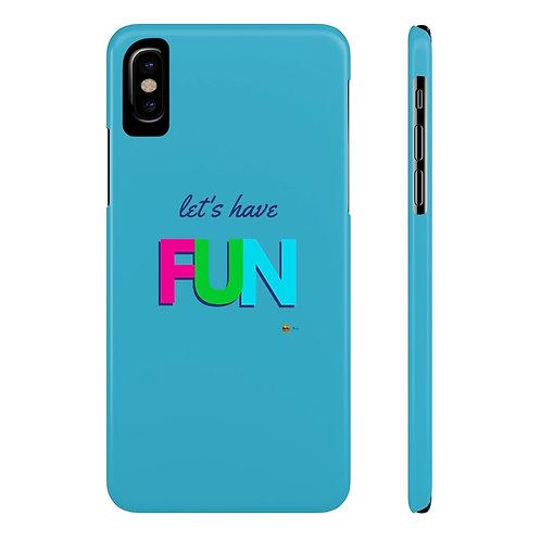 Mate Slim Phone Case, Let's have FUN