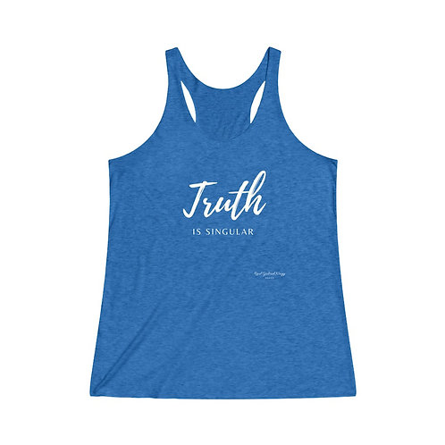 Truth is Singular / Women's Tri-Blend Premium Tank