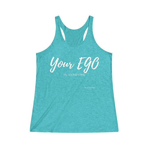 Your EGO is Annoying / Women's Tri-Blend Premium Tank