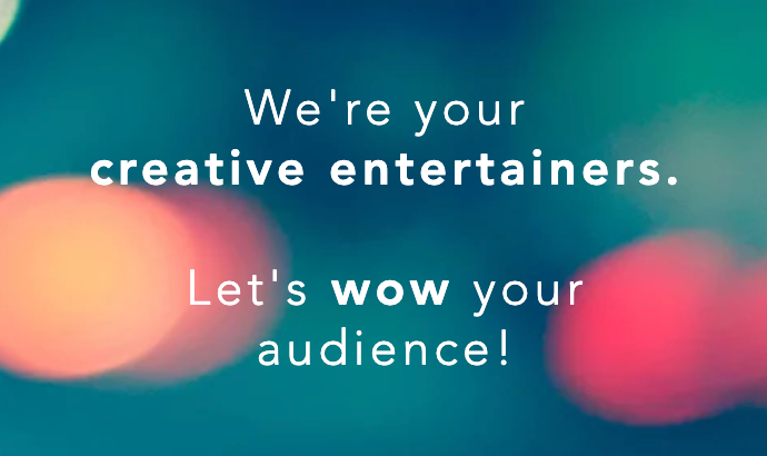 We are your creative entertainers. Let's