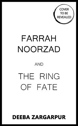 Farrah Noorzad and the Ring of Fate by Deeba Zargarpur