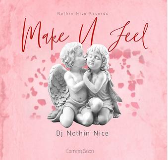 Dj Nothin Nice - Make U Feel Cover.png