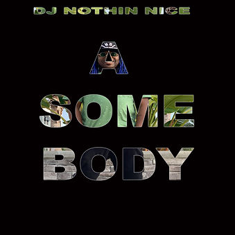 Dj Nothin Nice A Somebody.jpg