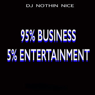 Dj Nothin Nice - 95% Business 5% Enterta