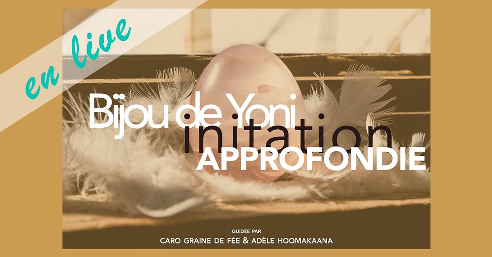 Bijou oeuf de Yoni - initiation approfondie sur Zoom