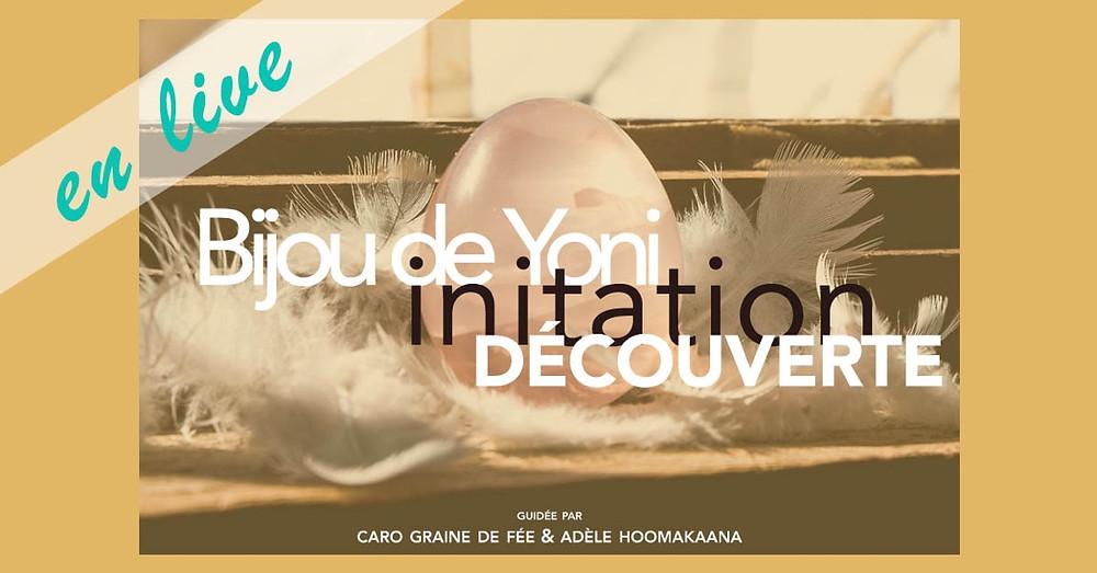 Bijou ou oeuf de Yoni - initiation découverte en réunion privé sur Zoom