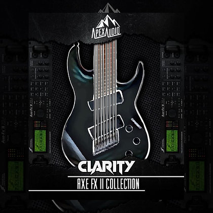 CLARITY - AXE FX II PATCH COLLECTION