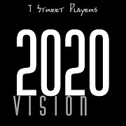 2020 Vision by T Street Players