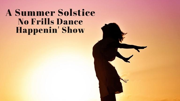 A Summer Solstice No Frills Dance Happenin' Show