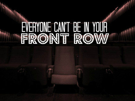 Everyone Can't Be in Your Front Row