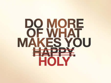 Do What Makes You Happy….