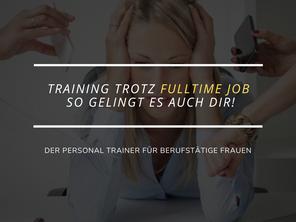 Training trotz Fulltime Job! So gelingt es auch Dir!