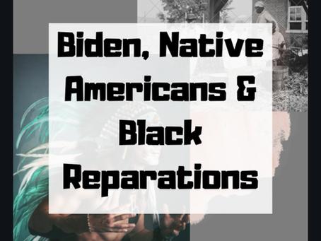 Biden, Native Americans, & Black Reparations