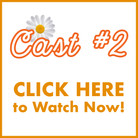 Click to Watch Cast #2