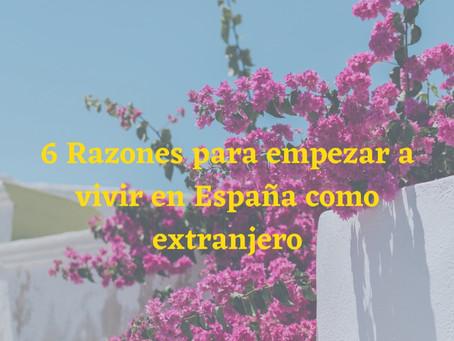 6 Razones para empezar a vivir en España como extranjero