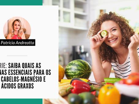 Série: Saiba quais as vitaminas essenciais para os seus cabelos - Magnésio e Ácidos graxos