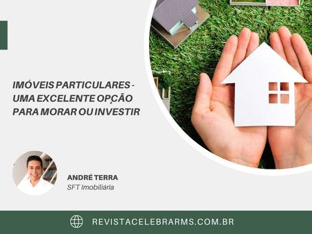 Imóveis particulares - uma excelente opção para morar ou investir