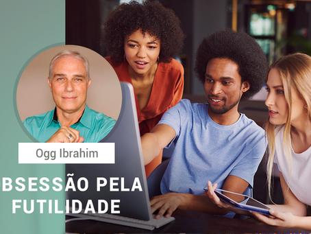OBSESSÃO PELA FUTILIDADE
