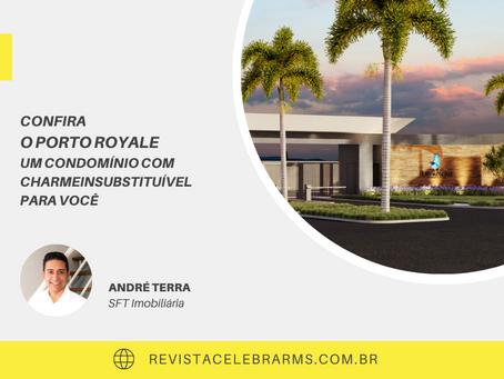 Confira o Porto Royale - um Condomínio com charme insubstituível para você