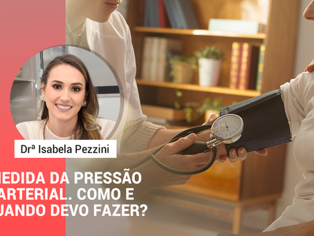 MEDIDA DA PRESSÃO ARTERIAL. COMO E QUANDO DEVO FAZER?