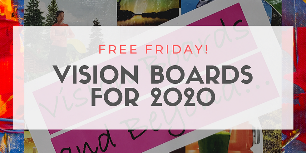 Vision Boards for 2020 (Free Info Session)