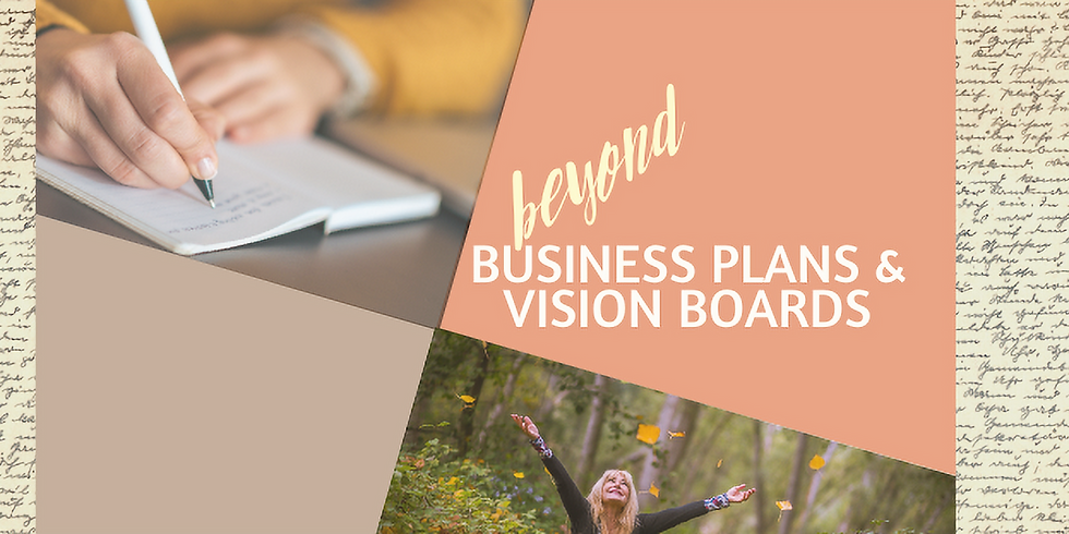 Beyond Business Plans & Vision Boards