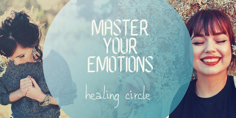 ONLINE   Master Your Emotions Healing Circle