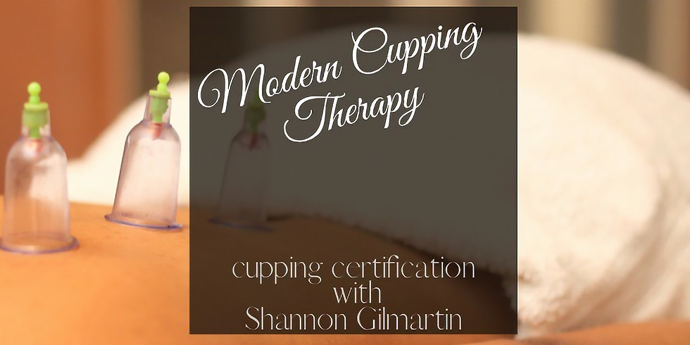 Modern Cupping Therapy - This class is FULL!  *WAIT LIST ONLY*