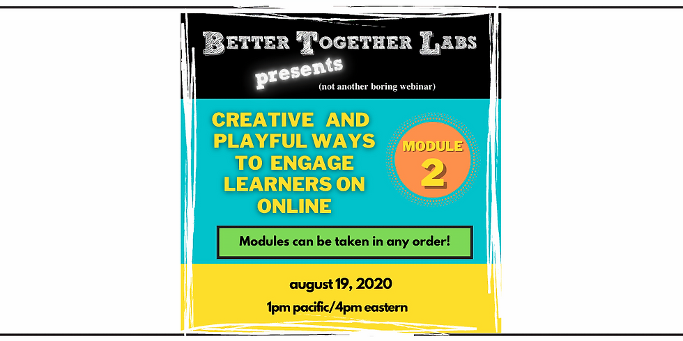 Creative and Playful Ways to Engage Learners Online - Module 2