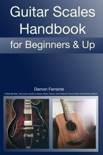 Guitar Scales Handbook: A Step-By-Step, 100-Lesson Guide to Scales, Music Theory & Fretboard Theory PDF