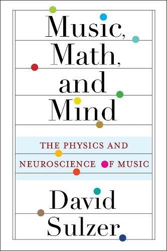 Music, Math & Mind: The Physics & Neuroscience of Music