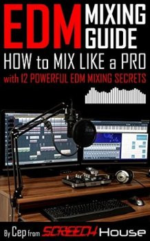 free Edm Mixing Guide: How to Mix Like a Pro With 12 Powerful Edm Mixing Secrets