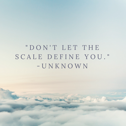 _Don't let the scale define you._-unknown