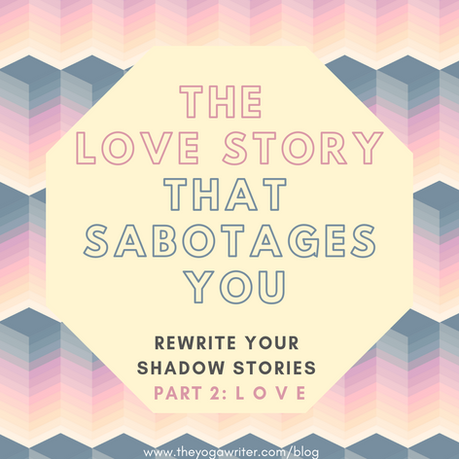 The Love Story That Sabotages You (Shadow Stories Part 2)