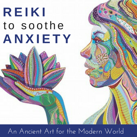 Reiki & Anxiety: An Ancient Healing Art for the Stress of Modern Life