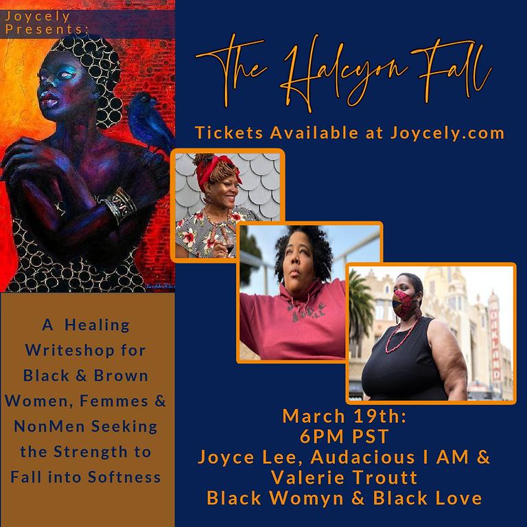 The Halcyon Fall: Black Womyn & Black Love w/ Valerie Troutt & Audacious IAM
