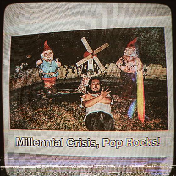 MILLENNIAL CRISIS, POP ROCKS!