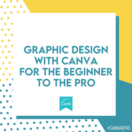 Graphic Design Through Canva Made Easier from the Beginner to the Pro