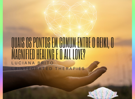 Quais os pontos em comum entre o Reiki, o Magnified Healing® e o All Love?
