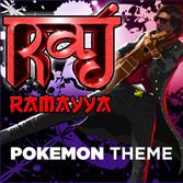 Pokemon Theme - Raj Ramayya